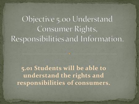 5.01 Students will be able to understand the rights and responsibilities of consumers.