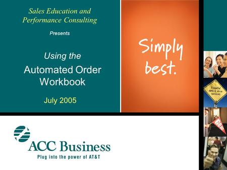 Sales Education and Performance Consulting Using the Automated Order Workbook Presents July 2005.