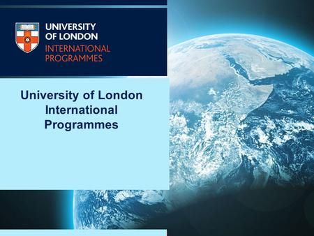 University of London International Programmes. 2 One of the world's leading universities, internationally recognised as a centre of excellence for teaching.