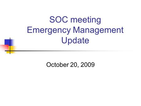 SOC meeting Emergency Management Update October 20, 2009.