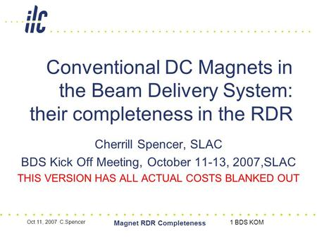 Oct 11, 2007 C.Spencer Magnet RDR Completeness 1 BDS KOM Conventional DC Magnets in the Beam Delivery System: their completeness in the RDR Cherrill Spencer,