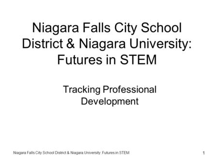 Niagara Falls City School District & Niagara University: Futures in STEM 1 Tracking Professional Development.