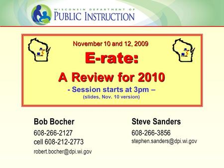 E-rate: A Review for 2010 E-rate: A Review for 2010 - Session starts at 3pm – (slides, Nov. 10 version) Steve Sanders 608-266-3856