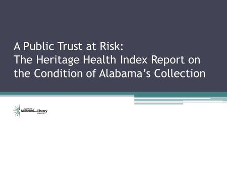 A Public Trust at Risk: The Heritage Health Index Report on the Condition of Alabama's Collection.