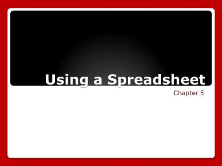 Using a Spreadsheet Chapter 5. What is a Spreadsheet? Spreadsheet ◦An application used to store and analyze data ◦Used for  Payroll  Inventory  Data.