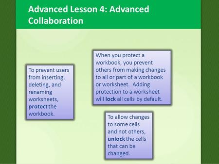 Advanced Lesson 4: Advanced Collaboration To prevent users from inserting, deleting, and renaming worksheets, protect the workbook. When you protect a.