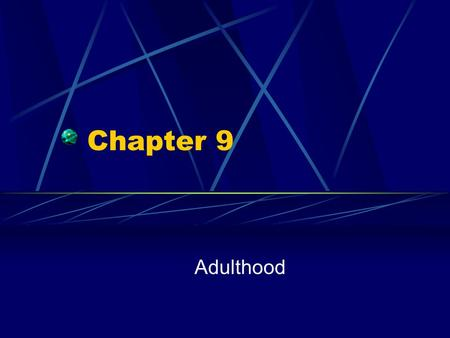 Chapter 9 Adulthood. When Does Adulthood Begin? Role Transition to… Completing education Full-time employment Independent household Marriage/serious relationship.