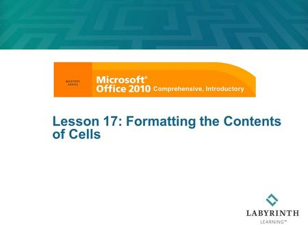 Lesson 17: Formatting the Contents of Cells. 2 Learning Objectives After studying this lesson, you will be able to:  Format worksheets using a variety.