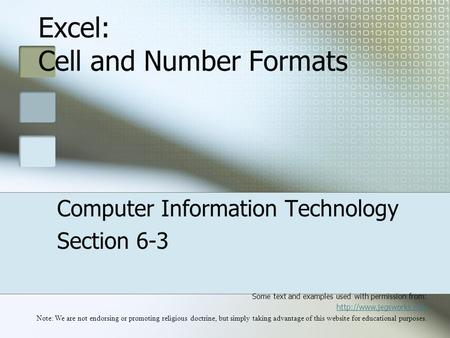 Excel: Cell and Number Formats Computer Information Technology Section 6-3 Some text and examples used with permission from:  Note: