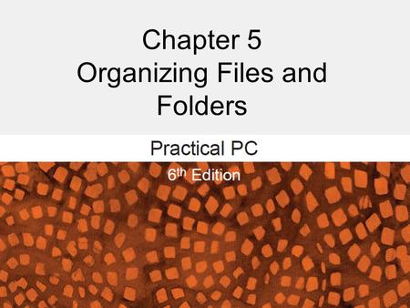 Chapter 5 Organizing Files and Folders. Organizing Files and Folders FAQs: – How do I get a list of my files? – How do I navigate to different folders.
