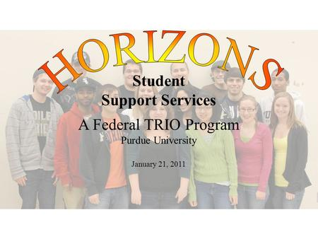 Student Support Services A Federal TRIO Program Purdue University January 21, 2011.