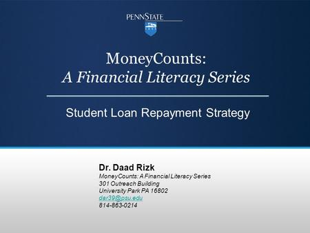 MoneyCounts: A Financial Literacy Series Student Loan Repayment Strategy Dr. Daad Rizk MoneyCounts: A Financial Literacy Series 301 Outreach Building University.
