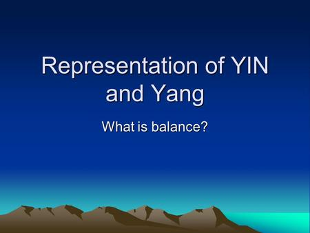 Representation of YIN and Yang What is balance?. The Ancients The meaning of Yin-Yang This Symbol(Yin-Yang) represents the ancient Chinese understanding.