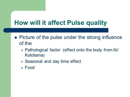 How will it affect Pulse quality Picture of the pulse under the strong influence of the  Pathological factor (effect onto the body from Ki/ Kototama)