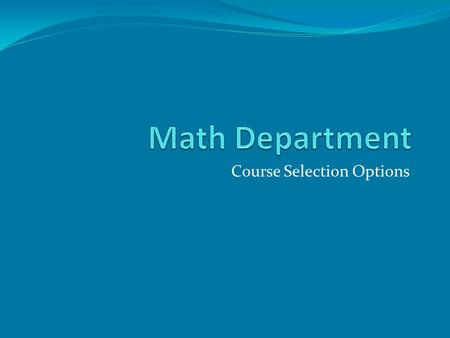 Course Selection Options. Table of Contents (click the links below to skip to that section) For students currently in… Algebra 1 Functions Geometry Algebra.