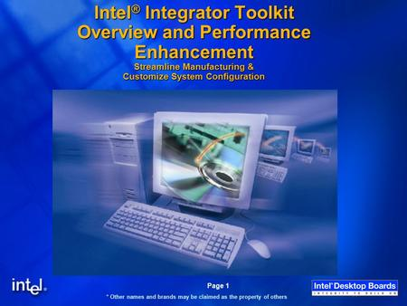 * Other names and brands may be claimed as the property of others Page 1 Intel ® Integrator Toolkit Overview and Performance Enhancement Streamline Manufacturing.