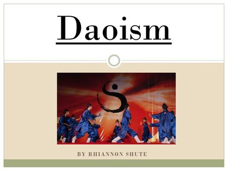 BY RHIANNON SHUTE Daoism. Daoism is an ancient religion that relates the philosophical and religious traditions of early china, in order to establish.