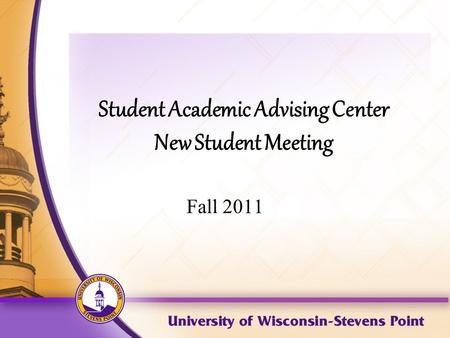 Student Academic Advising Center New Student Meeting Fall 2011.