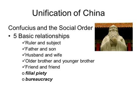 Unification of China Confucius and the Social Order 5 Basic relationships Ruler and subject Father and son Husband and wife Older brother and younger brother.