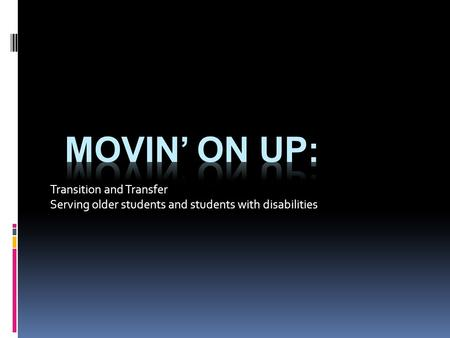 Transition and Transfer Serving older students and students with disabilities.