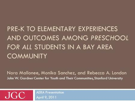 PRE-K TO ELEMENTARY EXPERIENCES AND OUTCOMES AMONG PRESCHOOL FOR ALL STUDENTS IN A BAY AREA COMMUNITY Nora Mallonee, Monika Sanchez, and Rebecca A. London.