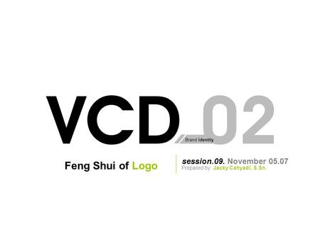 Brand identity session.09. November 05.07 Prepared by: Jacky Cahyadi, S.Sn. Feng Shui of Logo.