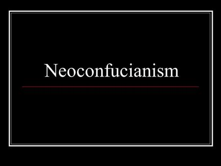 Neoconfucianism. Renewal of Confucianism Occurring in the Song dynasty Dàoxué – ( 道學 ) teachings of Dao Dàotong – ( 道统 ) transmission of Dao.