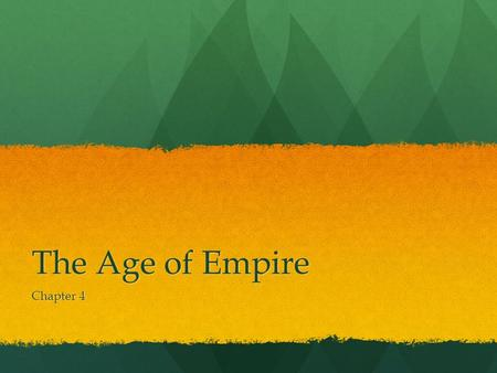 The Age of Empire Chapter 4. Essential Question What were the effects of empires in the ancient world? Think politically, economically, militaristically,
