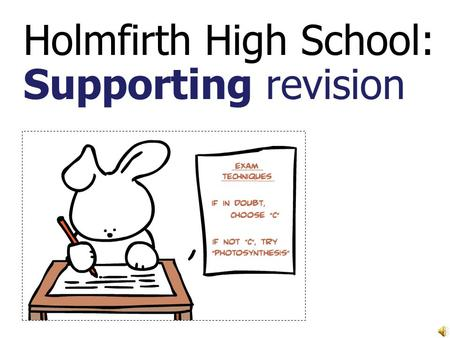 Holmfirth High School: Supporting revision. Objective: to be able to revise more effectively Organising time Study Skills Dealing with pressure Organising.