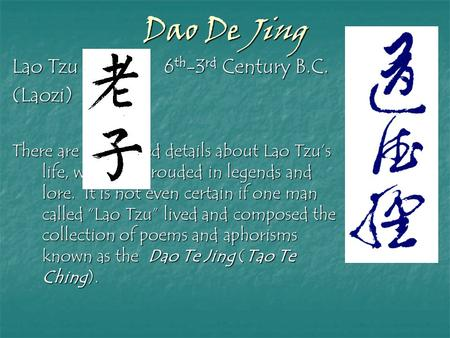 Dao De Jing Lao Tzu 6 th -3 rd Century B.C. (Laozi) There are no assured details about Lao Tzu's life, which is shrouded in legends and lore. It is not.