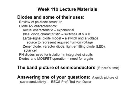 Week 11b Lecture Materials Diodes and some of their uses: Review of pn-diode structure Diode I-V characteristics: Actual characteristic – exponential Ideal.