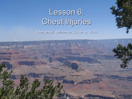 Lesson 6: Chest Injuries Emergency Reference Guide p. 47-50.