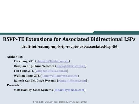 1 RSVP-TE Extensions for Associated Bidirectional LSPs draft-ietf-ccamp-mpls-tp-rsvpte-ext-associated-lsp-06 Author list: Fei Zhang, ZTE