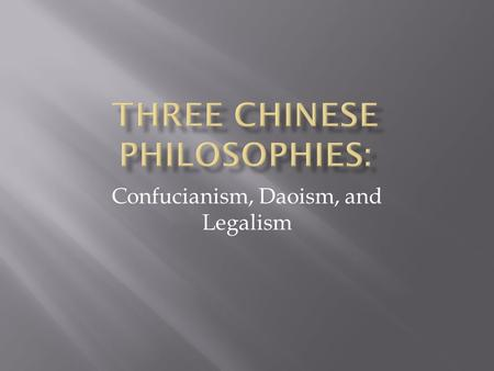 Confucianism, Daoism, and Legalism.  From about 770-453 B.C.E. China fell into a period of chaos with a number of small states fighting for power. 