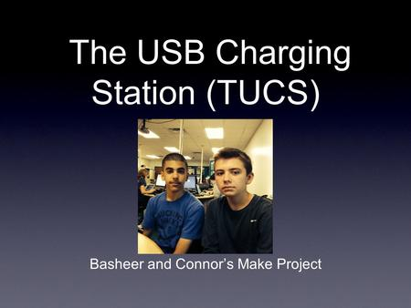 The USB Charging Station (TUCS) Basheer and Connor's Make Project.