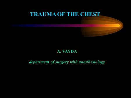 TRAUMA OF THE CHEST A. VAYDA department of surgery with anesthesiology.