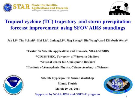1 Tropical cyclone (TC) trajectory and storm precipitation forecast improvement using SFOV AIRS soundings Jun Tim Schmit &, Hui Liu #, Jinlong Li.