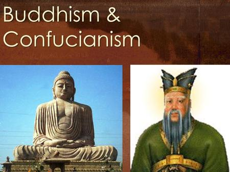 Buddhism & Confucianism. Already KNOW NEED to KnowWill Learn.