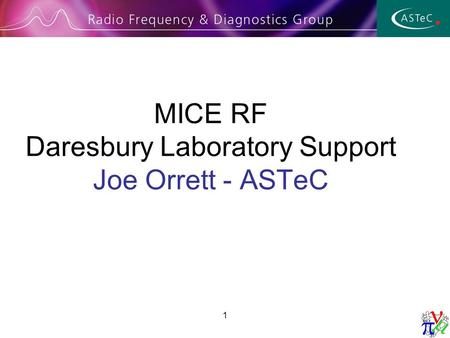 1 MICE RF Daresbury Laboratory Support Joe Orrett - ASTeC.