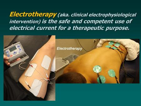 Electrotherapy (aka. clinical electrophysiological intervention) is the safe and competent use of electrical current for a therapeutic purpose.