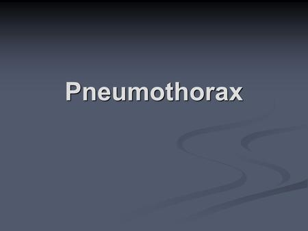 "Pneumothorax. Pneumothorax Defined  Definition – ""What?""  ""Pneumo""- gas ""Thorax"" – chest cavity  Analagous to Pleural Effusion  Pathophysiology –"