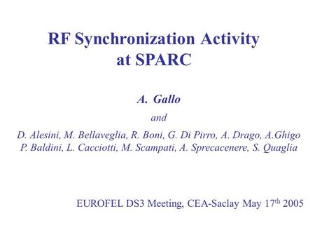 RF Synchronization Activity at SPARC A.Gallo and D. Alesini, M. Bellaveglia, R. Boni, G. Di Pirro, A. Drago, A.Ghigo P. Baldini, L. Cacciotti, M. Scampati,