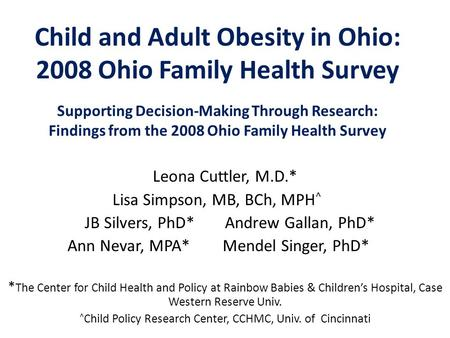 Child and Adult Obesity in Ohio: 2008 Ohio Family Health Survey Supporting Decision-Making Through Research: Findings from the 2008 Ohio Family Health.