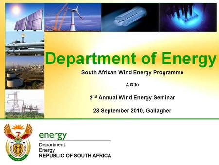 South African Wind Energy Programme A Otto 2 nd Annual Wind Energy Seminar 28 September 2010, Gallagher.