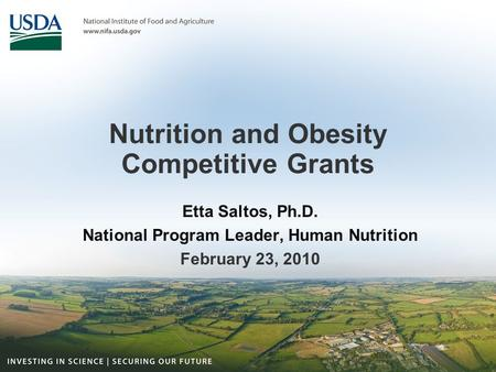 Nutrition and Obesity Competitive Grants Etta Saltos, Ph.D. National Program Leader, Human Nutrition February 23, 2010.