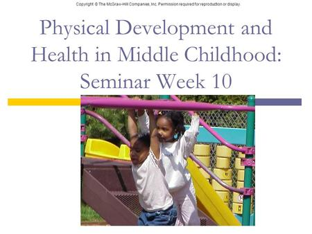 Copyright © The McGraw-Hill Companies, Inc. Permission required for reproduction or display. Physical Development and Health in Middle Childhood: Seminar.