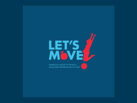 Let's Move SLO Campaign Presented by: Dayna Ravalin Childhood Obesity Prevention SLO County Public Health  | 805.473.7053 |