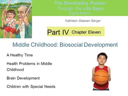 Kathleen Stassen Berger The Developing Person Through the Life Span Eighth Edition Part IV Middle Childhood: Biosocial Development Chapter Eleven A Healthy.