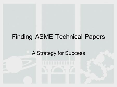 Finding ASME Technical Papers A Strategy for Success.