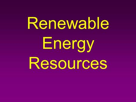 Renewable Energy Resources. Inexhaustible energy refers to energy resources that are constant and will never run out. Includes the Sun, wind, water, and.